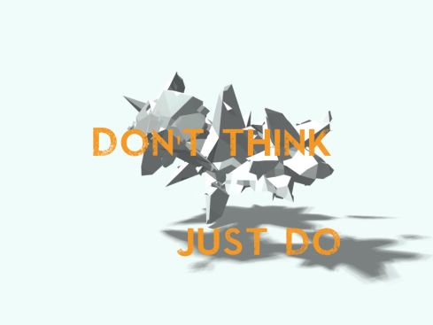 Dont Think Just Do